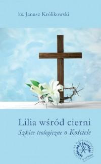 Lilia wśród cierni. Szkice teologiczne - okładka książki