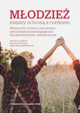 Młodzież między ochroną a ryzykiem. - okładka książki