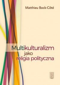 Multikulturalizm jako religia polityczna - okładka książki