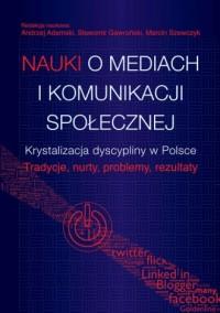 Nauki o mediach i komunikacji społecznej. Krystalizacja dyscypliny w Polsce. Tradycje, nurty, problemy, rezultaty - okładka książki