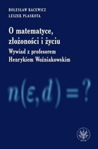 O matematyce, złożoności i życiu. Wywiad z profesorem Henrykiem Woźniakowskim - okładka książki