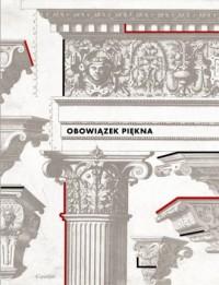 Obowiązek piękna. Wzorniki i traktaty architektoniczne w zbiorach PAN Biblioteki Gdańskiej - okładka książki