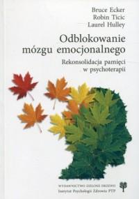 Odblokowanie mózgu emocjonalnego. Rekonsolidacja pamięci w psychoterapii - okładka książki