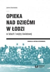 Opieka nad dziećmi w Łodzi w latach - okładka książki