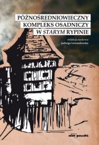 Późnośredniowieczny kompleks osadniczy w Starym Rypinie - okładka książki