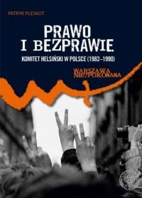 Prawo i bezprawie. Komitet Helsiński w Polsce (1982-1990). Seria: Warszawa nie?pokonana. Tom 13 - okładka książki