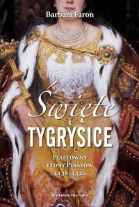 Święte i tygrysice Piastówny i żony Piastów 1138-1320 - okładka książki