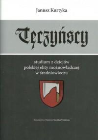Tęczyńscy. Studium z dziejów polskiej elity możnowładczej w średniowieczu - okładka książki