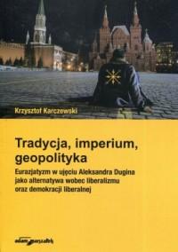Tradycja, imperium, geopolityka. - okładka książki