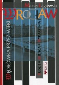 Wrocław wędrówka przez wieki - okładka książki