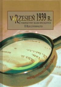 Wrzesień 1939 r. Z perspektywy służb specjalnych II Rzeczypospolitej - okładka książki