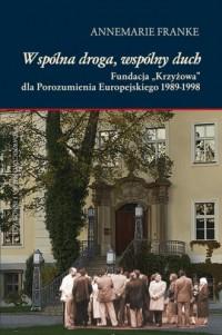 Wspólna droga, wspólny duch. Fundacja Krzyżowa dla Porozumienia Europejskiego 1989-1998 - okładka książki