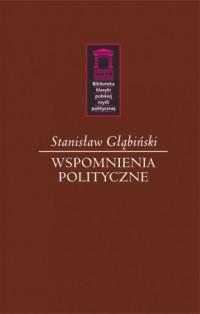 Wspomnienia polityczne. Seria: Biblioteka klasyki polskiej myśli politycznej - okładka książki