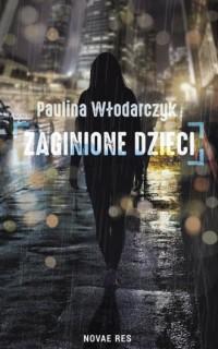 Zaginione dzieci - Paulina Włodarczyk - okładka książki