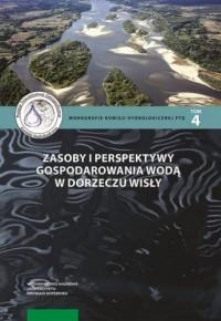 Zasoby i perspektywy gospodarowania wodą w dorzeczu Wisły. Seria: Monografie komisji hydrologicznej PTG. Tom 4 - okładka książki