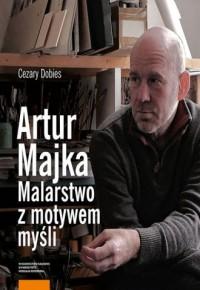 Artur Majka. Malarstwo z motywem myśli - okładka książki