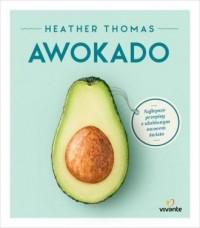 Awokado. Najlepsze przepisy z ulubionym owocem świata - okładka książki