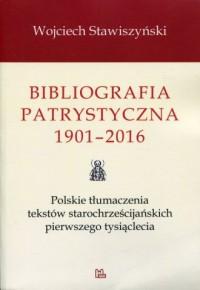 Bibliografia patrystyczna 1901-2016. Polskie tłumaczenia tekstów starochrześcijańskich pierwszego tysiąclecia - okładka książki