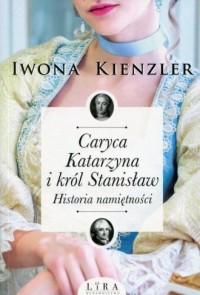 Caryca Katarzyna i król Stanisław. Historia namiętności - okładka książki