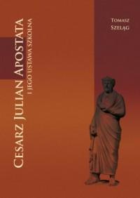 Cesarz Julian Apostata i jego ustawa szkolna - okładka książki