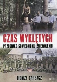 Czas Wyklętych. przeciwko sowieckiemu zniewoleniu - okładka książki