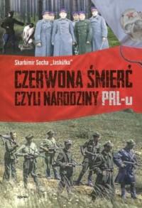 Czerwona śmierć czyli narodziny PRL-u - okładka książki