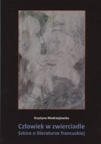 Człowiek w zwierciadle. szkice o literaturze francuskiej. Seria: Studia i monografie nr 550 - okładka książki
