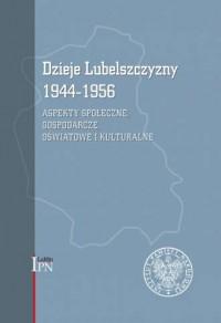 Dzieje Lubelszczyzny 1944-1956. Tom 2. Aspekty społeczne, gospodarcze, oświatowe i kulturalne - okładka książki