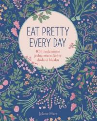 Eat Pretty Every Day. Rób codziennie - okładka książki