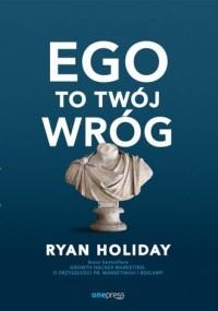 Ego to Twój wróg - Ryan Holiday - okładka książki