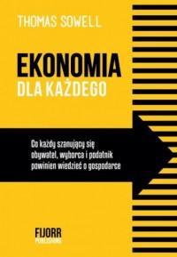 Ekonomia dla każdego. Co każdy szanujący się obywatel, wyborca i podatnik powinien wiedzieć o gospodarce - okładka książki