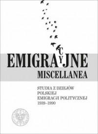 Emigracyjne miscellanea. Studia z dziejów polskiej emigracji politycznej 1939-1990 - okładka książki