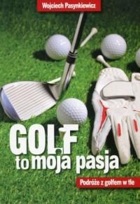 Golf to moja pasja. Podróże z golfem - okładka książki