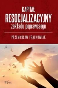 Kapitał resocjalizacyjny zakładu - okładka książki