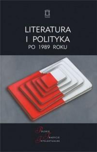 Literatura i polityka po 1989 roku. - okładka książki