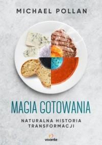 Magia gotowania. Naturalna historia transformacji - okładka książki