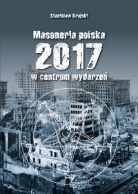 Masoneria Polska 2017 w centrum wydarzeń - okładka książki