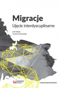 Migracje. Ujęcie interdyscyplinarne - okładka książki