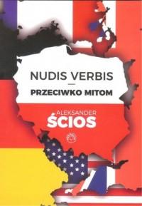Nudis Verbis. Przeciwko mitom - Aleksander Ścios - okładka książki