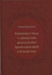 O bezkrólewiach w Polszcze i o wybieraniu królów począwszy od śmierci Zygmunta Augusta Jagiełły aż do naszych czasów - okładka książki