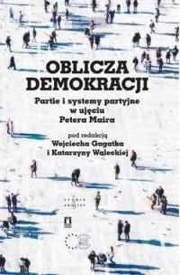 Oblicza demokracji Partie i systemy partyjne w ujęciu Petera Maira - okładka książki