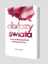 Obrazy świata w komunikacji polskiej skrajnej prawicy - okładka książki