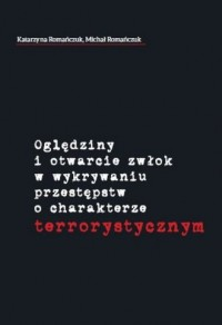 Oględziny i otwarcie zwłok w wykrywaniu przestępstw o charakterze terrorystycznym - okładka książki
