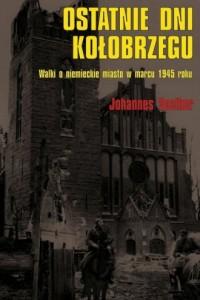 Ostatnie dni Kołobrzegu. Walki o niemieckie miasto w marcu 1945 roku - okładka książki