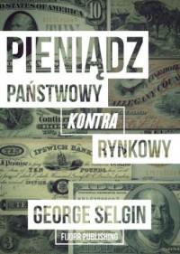 Pieniądz - państwowy kontra rynkowy - okładka książki