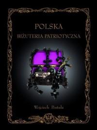 Polska Biżuteria Patriotyczna i pamiątki historyczne XIX i XX wieku - okładka książki