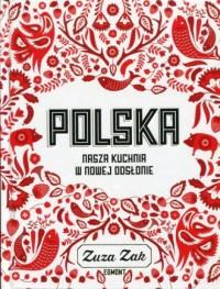 Polska. Nasza kuchnia w nowej odsłonie - Zuza Zak - okładka książki