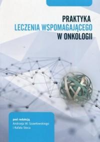 Praktyka leczenia wspomagającego w onkologii - okładka książki