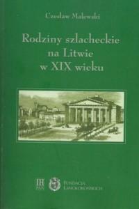 Rodziny szlacheckie na Litwie w XIX wieku. Powiaty lidzki, oszmiański i wileński - okładka książki