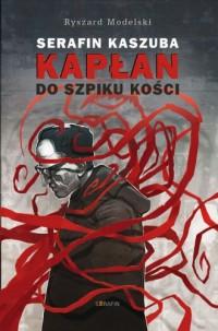 Serafin Kaszuba. Kapłan do szpiku kości - okładka książki